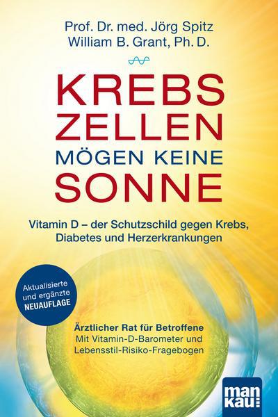 Krebszellen mögen keine Sonne - Spitz, Prof. Dr. Jörg med. / Grant, William B. - Buch