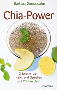 Chia-Power - Ratgeberbuch - Chiasamen zum Heilen und Genießen mit vielen Rezepten