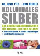 Kolloidales Silber, das grosse Gesundheitsbuch für Mensch, Tier und Pflanze - Neuauflage 2012 -