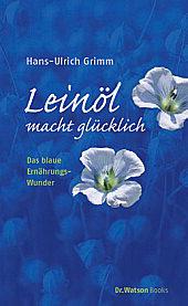 Leinöl macht glücklich - Grimm, Hans-Ulrich
