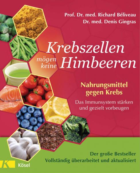 Krebszellen mögen keine Himbeeren - Beliveau/Gingras - Nahrungsmittel gegen Krebs - 4. Auflage