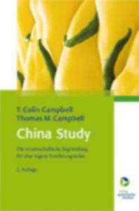 """Die """"China Study"""" - Neuauflage - die Pflichtlektüre für Menschen mit Krebs und Herzinfarkdisposition"""
