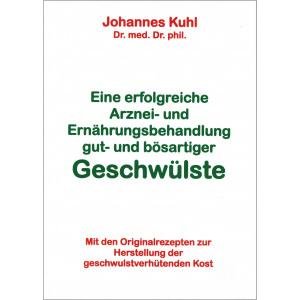 Eine erfolgreiche Arznei - und Ernährungsbehandlung gut- und bösartiger Geschwülste  - Dr. Johannes Kuhl (Nachdruck)