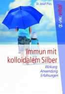 Silber, Ratgeber: Immun mit kolloidalem Silber von Josef Pies