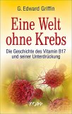 Bücher & CDs Eine Welt ohne Krebs G. Edward Griffin kaufen
